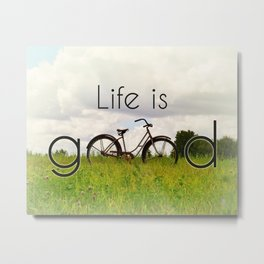 Life is Good Metal Print