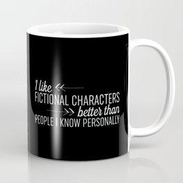 I Like Fictional Characters Better - Black Coffee Mug