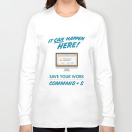 It Can Happen Here - Save Your Work! - Mac Version Long Sleeve T-shirt