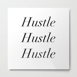 Hustle hustle hustle Metal Print