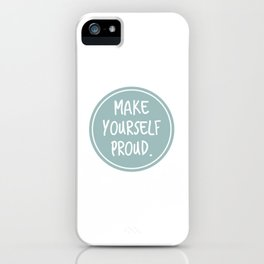 Make yourself proud iPhone Case