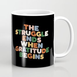 THE STRUGGLE ENDS WHEN GRATITUDE BEGINS red pink green yellow blue black and white Coffee Mug