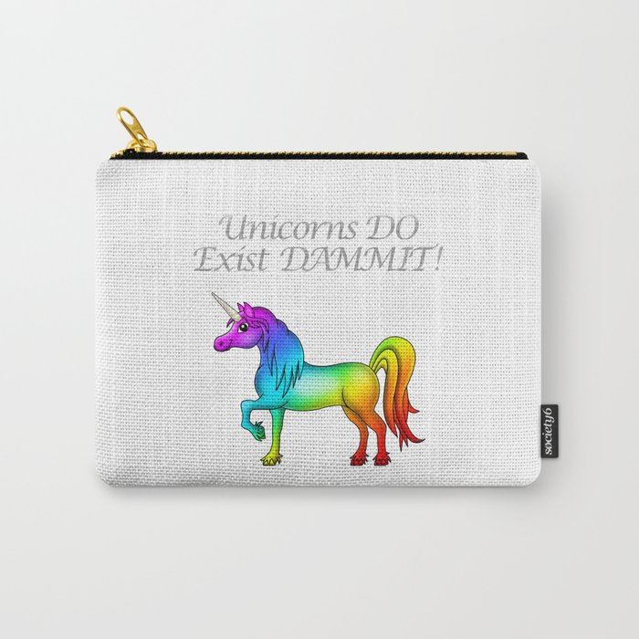 Unicorns Do Exist Dammit! Carry-All Pouch