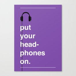 Put Your Headphones On! Canvas Print