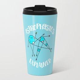 Astrophysics Explained Travel Mug