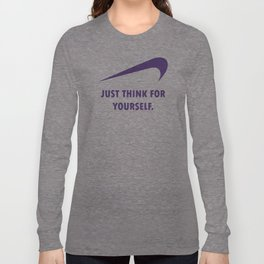 JUST THINK FOR YOURSELF Long Sleeve T-shirt