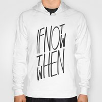 letter Hoodies featuring If Not Now Then When by WRDBNR