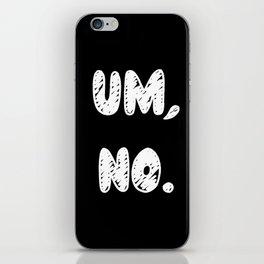 UM, NO. - Black -   Black Case  iPhone Skin