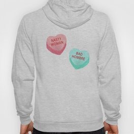 Nasty Woman, Bad Hombre Candy Hearts #nastywoman Hoody
