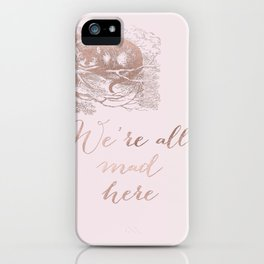 Alice in the rose gold - We're all mad here iPhone Case
