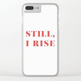 "Maya Angelou / ""Still, I Rise"" Clear iPhone Case"