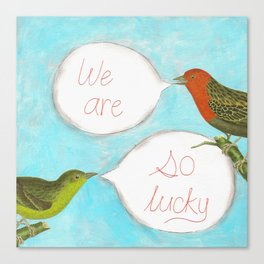 We Are So Lucky Canvas Print