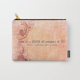 Love is a spirit all compact of fire - Venus & Adonis - Shakespeare Love Quotes Carry-All Pouch