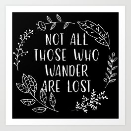 Not All Those Who Wander Are Lost (Black and White Inverted) Art Print