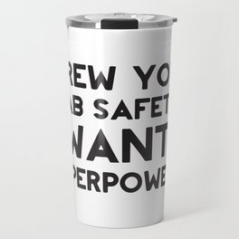 Screw Your Lab Safety I Want Superpowers Travel Mug
