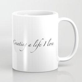Creating a Life I Love Coffee Mug