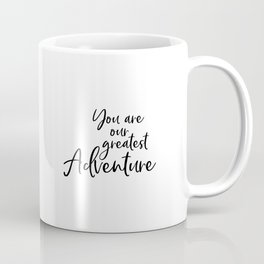 You Are Our Greatest Adventure, Typography Art, Printable Art, Inspirational, Adventure Quote Coffee Mug