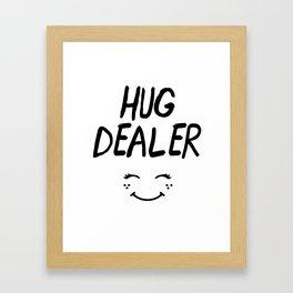HUG DEALER SMILEY FACE - cute quote Framed Art Print