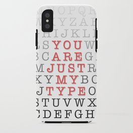 You Are Just My Type iPhone Case