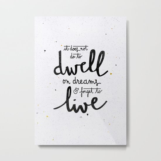 Dwell on dreams Metal Print