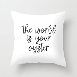 The World is Your Oyster, Style Wisdom, Motivational Quote, Inspirational Quote, Gift Idea, Art Throw Pillow