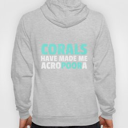 Funny Saltwater Aquarium Corals Have Made Me Acropora  Hoody