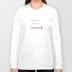 everything's gonna be super duper Long Sleeve T-shirt