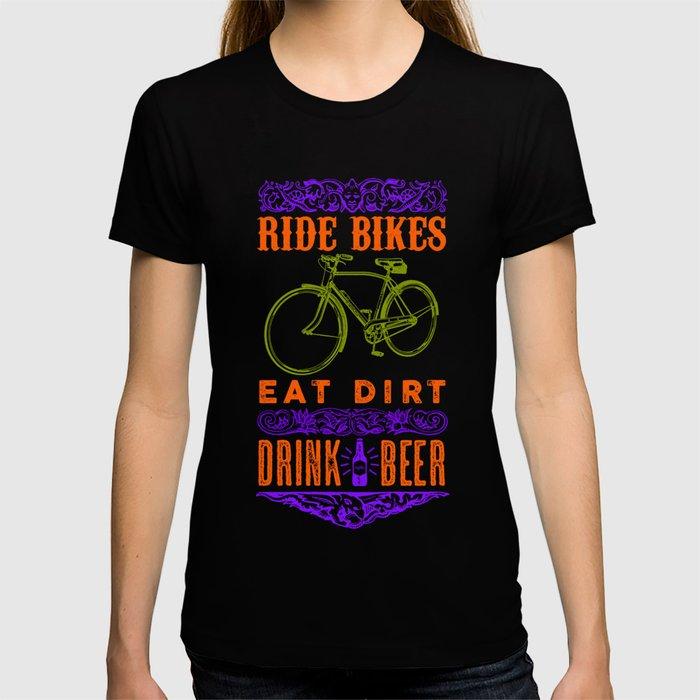 Ride bikes, Eat dirt, Drink beer T-shirt