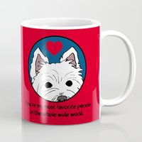 westie Mugs featuring Westie Love: My Favorite Person in the Whole Wide World by Circus Dog Industries