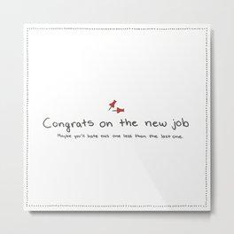 Passive Aggressive Greeting Card: Congrats on the new job Metal Print
