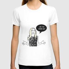 Are you kidding me? T-shirt