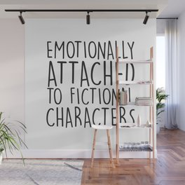 Emotionally Attached To Fictional Characters   Wall Mural