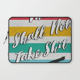 How Shall Not Take Shit Laptop Sleeve