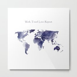 Work. Travel. Love. Repeat Metal Print