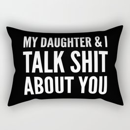 My Daughter & I Talk Shit About You (Black & White) Rectangular Pillow