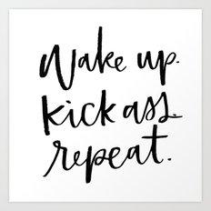 Wake Up. Kick Ass. Repeat. Art Print
