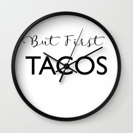 But First Tacos Wall Clock