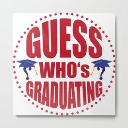 Gues$ who's graduating Metal Print