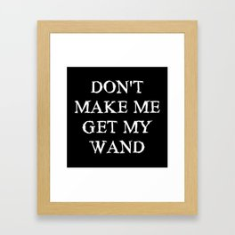 Don't Make Me Get My Wand Framed Art Print