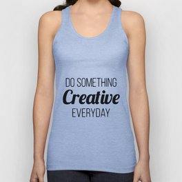 Do something creative everyday Unisex Tank Top