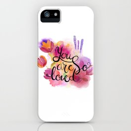 You are so loved iPhone Case
