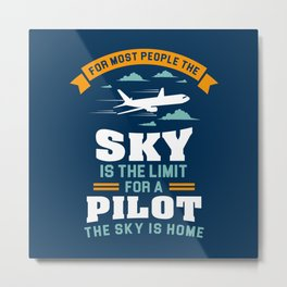 For Most People The Sky Is The Limit - Funny Aviation Quotes Gift Metal Print
