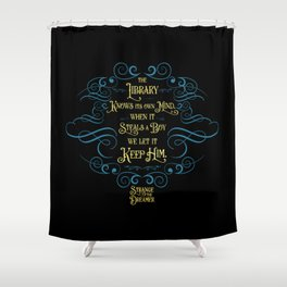 The library knows its own mind...Strange the Dreamer Shower Curtain