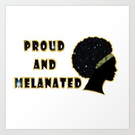 Proud and melanated Art Print