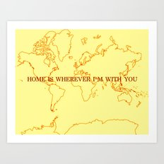 Home (Is Wherever I'm With You) Art Print