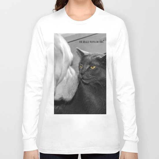 You really wanna do this? Long Sleeve T-shirt
