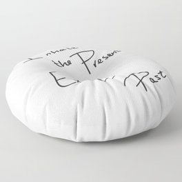 Inhale the Present. Exhale the Past. Floor Pillow