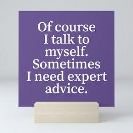Of Course I Talk To Myself. Sometimes I Need Expert Advice. (Ultra Violet) Mini Art Print