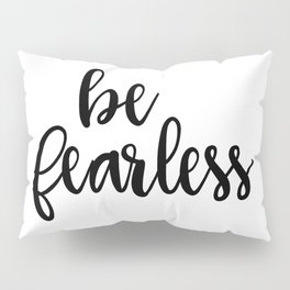 Be Fearless, Ispirational Quote, Motivation Art Pillow Sham