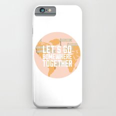 Let's Go Somewhere Together - Travel Inspiration iPhone 6s Slim Case